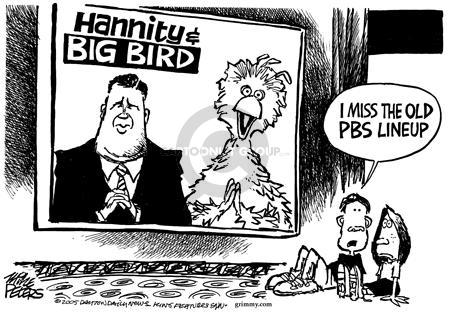 Hannity & Big Bird.  I miss the old PBS Lineup.