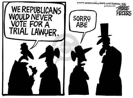 We republicans would never vote for a trial lawyer.  Sorry Abe.