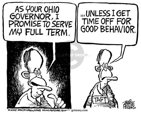 As your Ohio governor, I promise to serve by full term … Unless I get time off for good behavior.