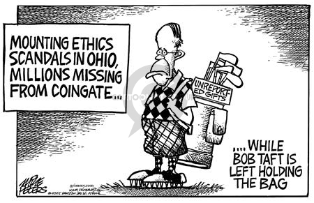 Mounting ethics scandals in Ohio, millions missing from Coingate … Unreported Gifts.  While Bob Taft is left holding the bag.