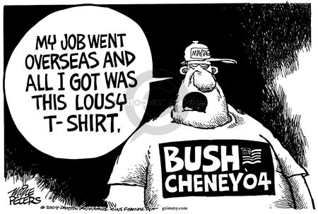 Maytag.  My job went overseas and all I got was this lousy t-shirt.  Bush Cheney 04.