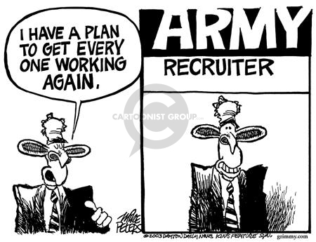 I have a plan to get every one working again.  Army recruiter.