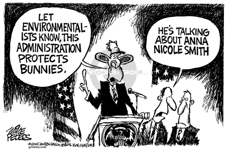 Let environmentalists know, this administration protects bunnies.  Hes talking about Anna Nicole Smith.