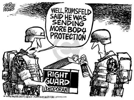 right Guard.  Well, Rumsfeld said he was sending more body protection.