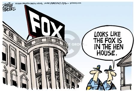 FOX.  Looks like the fox is in the hen house.