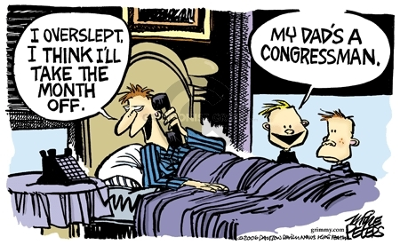 I overslept.  I think Ill take the month off.  My dads a congressman.