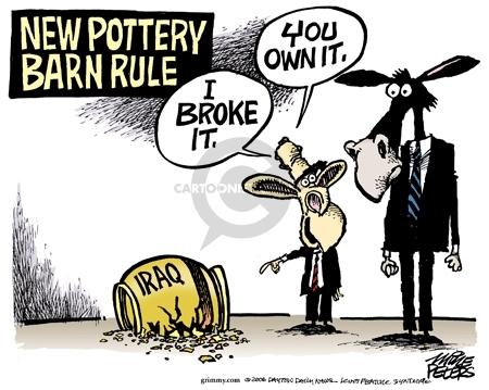 New Pottery Barn rule.  Iraq.  I broke it.  You own it.