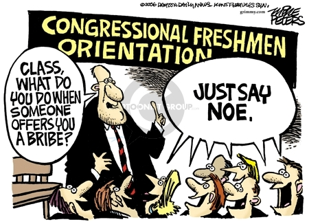 Congressional Freshmen Orientation.  Class, what do you do when someone offers you a bribe?  Just say Noe.