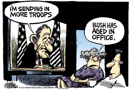 Im sending in more troops.  Bush has aged in office.