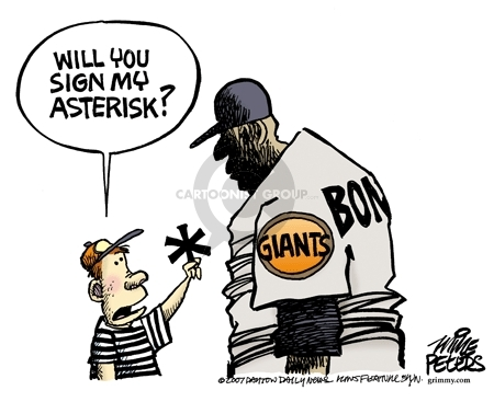 Will you sign my asterisk?  Giants.  Bonds.