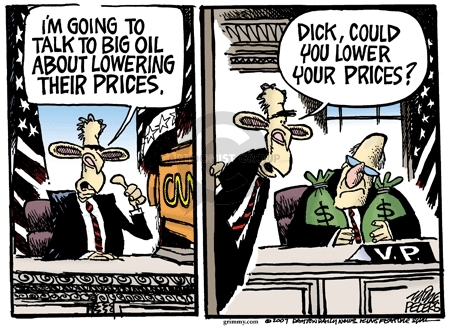 Im going to talk to big oil about lowering their prices.  Dick, could you lower your prices?  V.P.