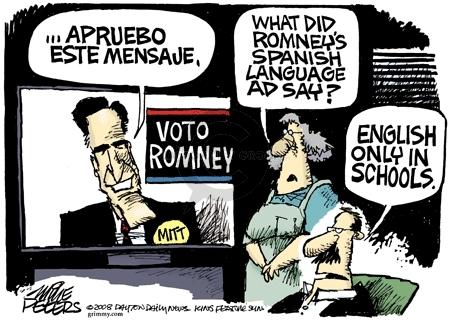 …apruebo este mensaje.  Voto Romney.  What did Romneys Spanish language ad say?  English only in schools.