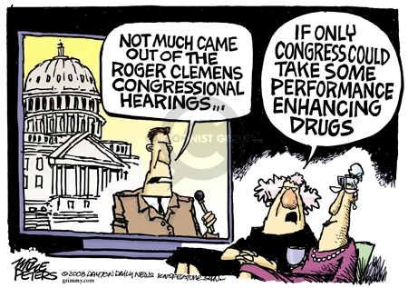 Not much came out of the Roger Clemens congressional hearings �. If only Congress could take some performance enhancing drugs.