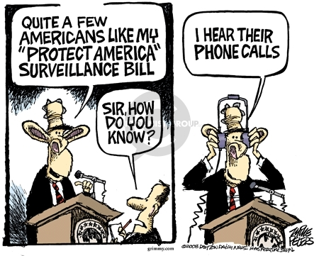 """Quite a few Americans like my """"Protect America"""" surveillance bill.  Sir, how do you know?  I hear their phone calls."""