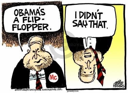 Obamas a flip-flopper. I didnt say that.