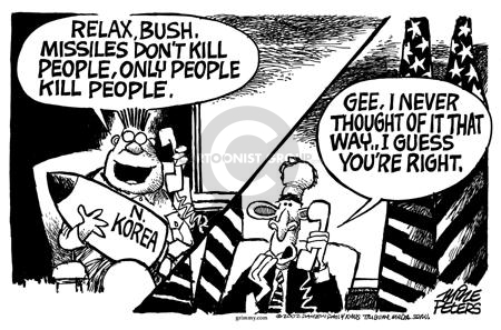 N. Korea.  Relax, Bush.  Missiles dont kill people, only people kill people.  Gee, I never thought of it that way … I guess youre right.