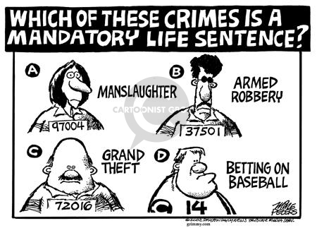 Which Of These Crimes Is A Mandatory Life Sentence?  A.  Manslaughter.  B.  Armed Robbery.  C.  Grand Theft.  D. Betting on Baseball.