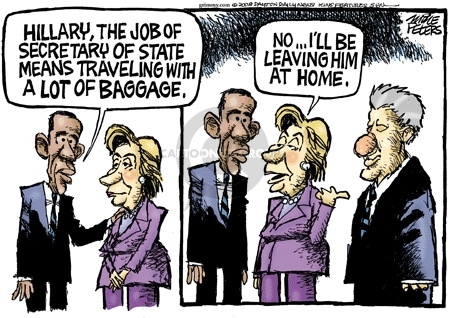 Hillary, the job of Secretary of State means traveling with a lot of baggage.  No … Ill be leaving him at home.