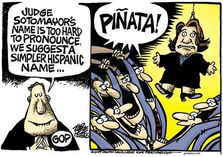 Judge Sotomayors name is too hard to pronounce. We suggest a simpler Hispanic name…GOP. Piñata!