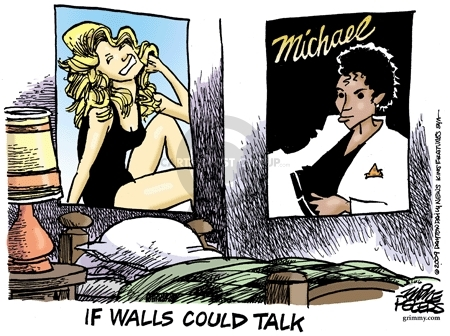 Michael. If walls could talk.