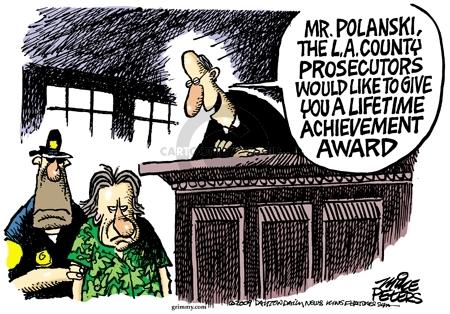 Mr. Polanski, the L.A. County prosecutors would like to give you a lifetime achievement award.