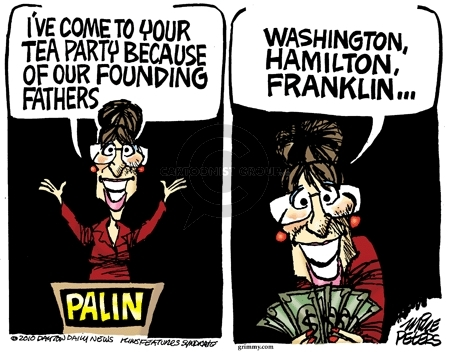 Palin.  Ive come to your tea party because of our founding fathers.  Washington, Hamilton, Franklin.