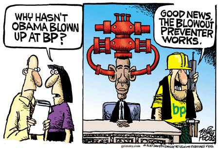 Why hasnt Obama blown up at BP?  Good news.  The blowout preventer worked.  BP.