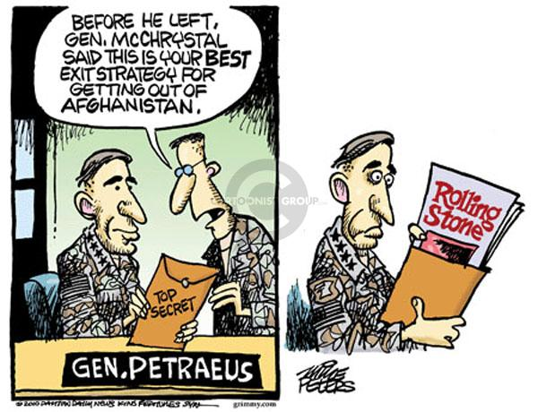 Before he left, Gen. McChrystal said this is your best exit strategy for getting out of Afghanistan. Top Secret. Gen. Petraeus. Rolling Stone.