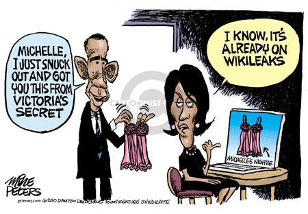 Michelle, I just snuck out and got you this from Victorias Secret. I know, its already on Wikileaks. Michelles nightie.