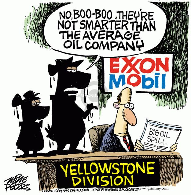 Exxon Mobil Yellowstone Division. No, Boo-Boo, theyre not smarter than the average oil company.