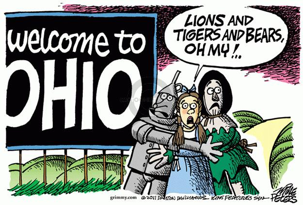 Welcome to Ohio. Lions and tigers and bears, oh my! ...
