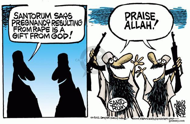 Santorum says pregnancy resulting from rape is a gift from God. Praise Allah! Santorum.