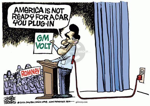 America is not ready for a car you plug-in. GM Volt. Romney.