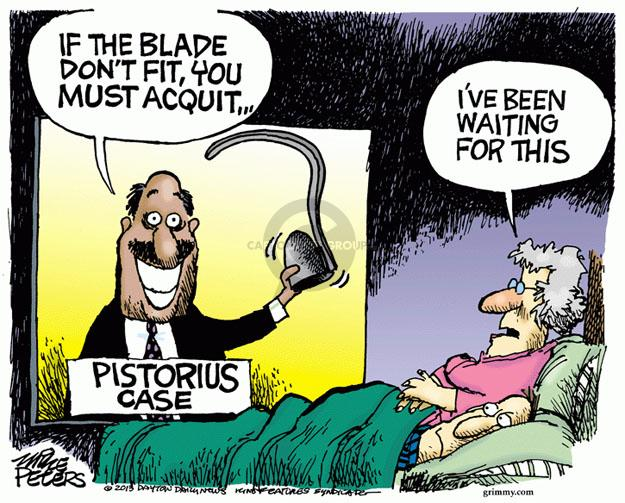 If the blade dont fit, you must acquit … Pistorius case. Ive been waiting for this.