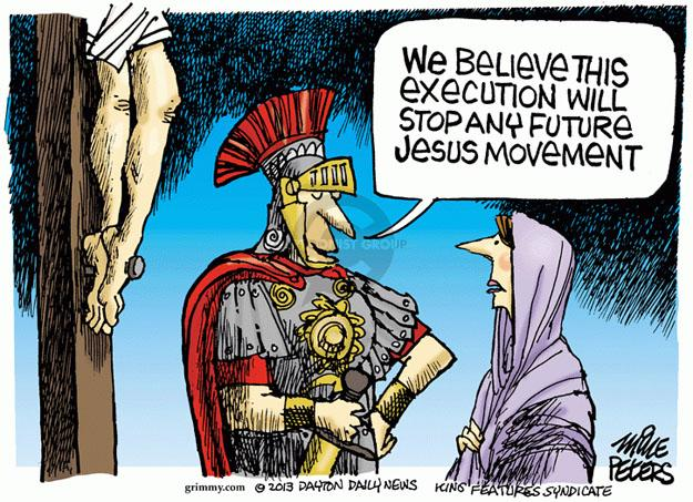 We believe this execution will stop any future Jesus movement.