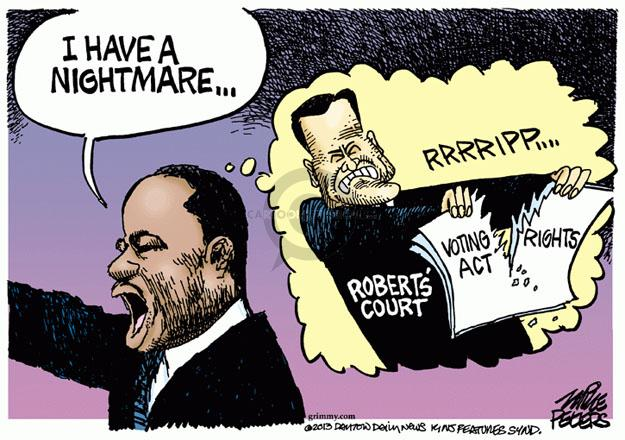 I have a nightmare … Rrrripp … Roberts court. Voting Rights Act.
