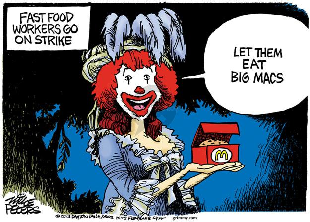 Fast Food Workers Go On Strike. Let them eat Big Macs.