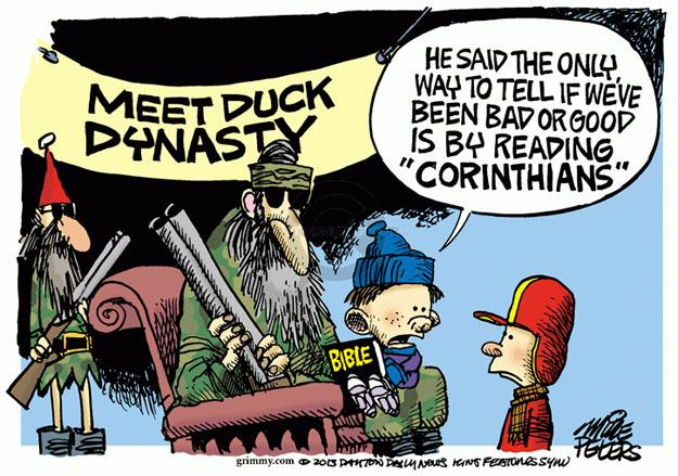 "Meet Duck Dynasty. He said the only way to tell if weve been bad or good is by reading ""Corinthians"". Bible."
