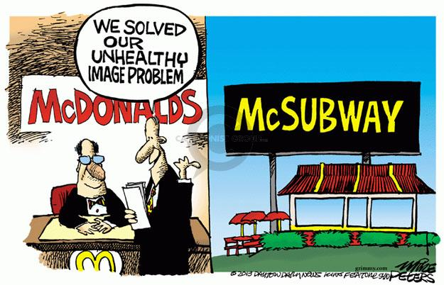We solved our unhealthy image problem. McDonalds. McSubway.