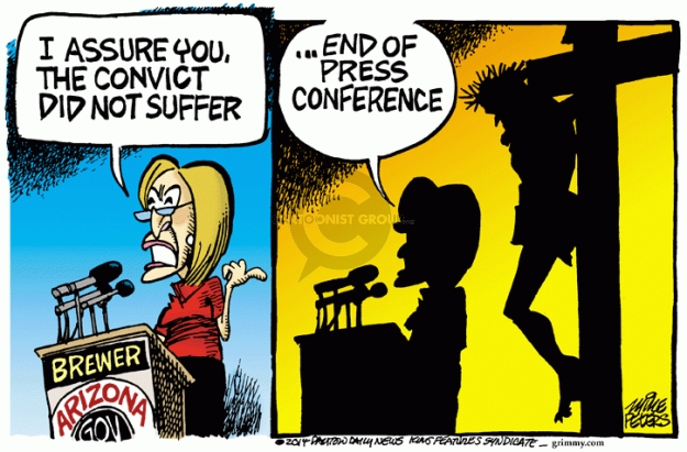 I assure you, the convict did not suffer. Brewer. Arizona Gov … End of press conference.