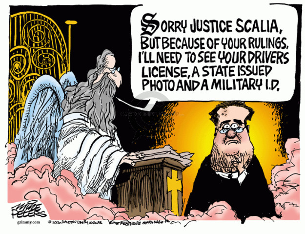 Sorry Justice Scalia, but because of your rulings, Ill need to see your drivers license, a state issued photo and a military I.D.