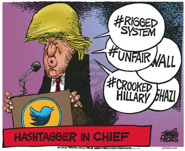 #riggedsystem #unfair #wall #crookedhillary. Hashtagger in Chief.