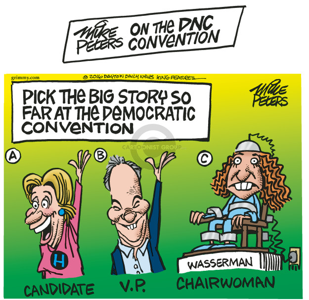 Mike Peters on the DNC Convention.  Pick the big story so far the Democratic Convention.  A. Candidate.  B. V.P. C. Chairwoman.  Wasserman.