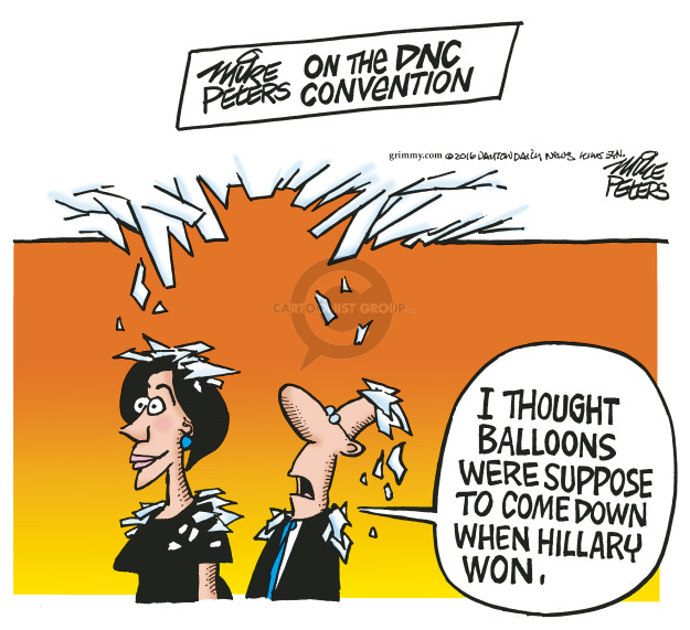 Mike Peters on the DNC Convention.  I thought balloons were suppose to come down when Hillary won.