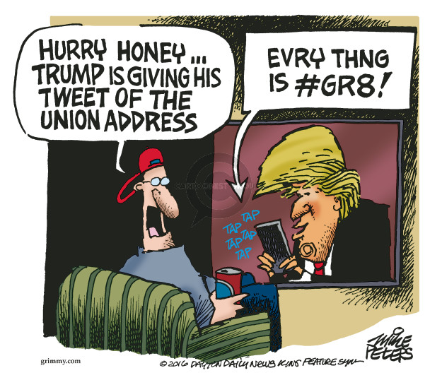 Hurry honey … Trump is giving his Tweet of the Union Address. Evry thng is #gr8! Tap tap tap tap tap.