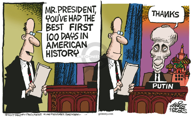 Mr. President, youve had the best first 100 days in American history. Thanks. Putin.