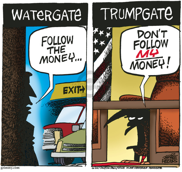 Watergate. Follow the money … Exit. Trumpgate. Dont follow my money!
