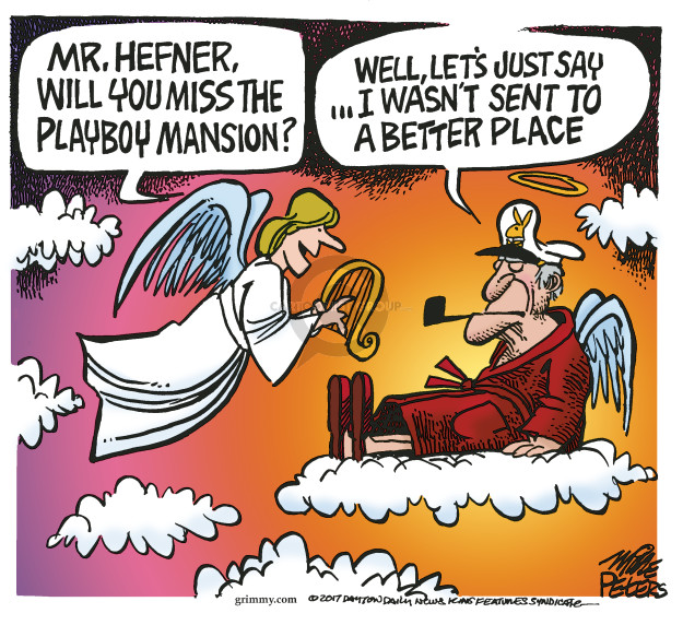 Mr. Hefner, will you miss the Playboy Mansion? Well, lets just say … I wasnt sent to a better place.