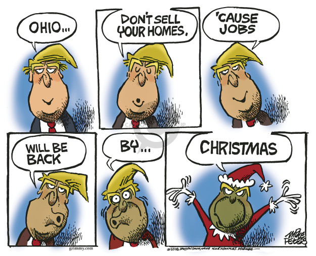 Ohio … Dont sell your homes. Cause jobs will be back by … Christmas.