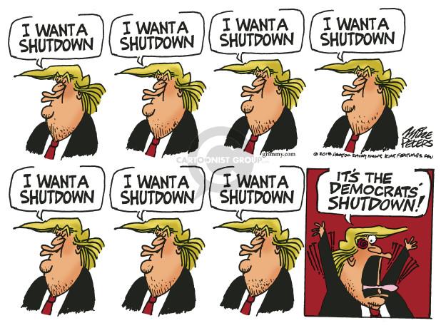 I want a shutdown. I want a shutdown. I want a shutdown. I want a shutdown. I want a shutdown. I want a shutdown. I want a shutdown.  Its the Democrats shutdown!